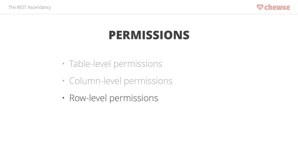 The REST Ascendancy PERMISSIONS • Table-level p...