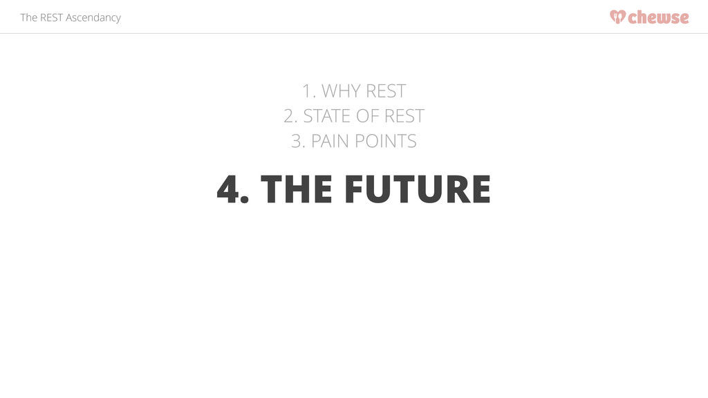 The REST Ascendancy 4. THE FUTURE 1. WHY REST 2...