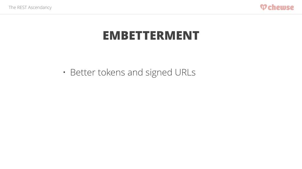 The REST Ascendancy EMBETTERMENT • Better token...