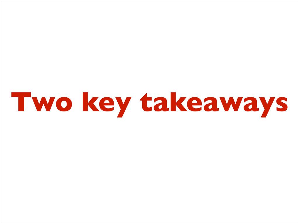 Two key takeaways