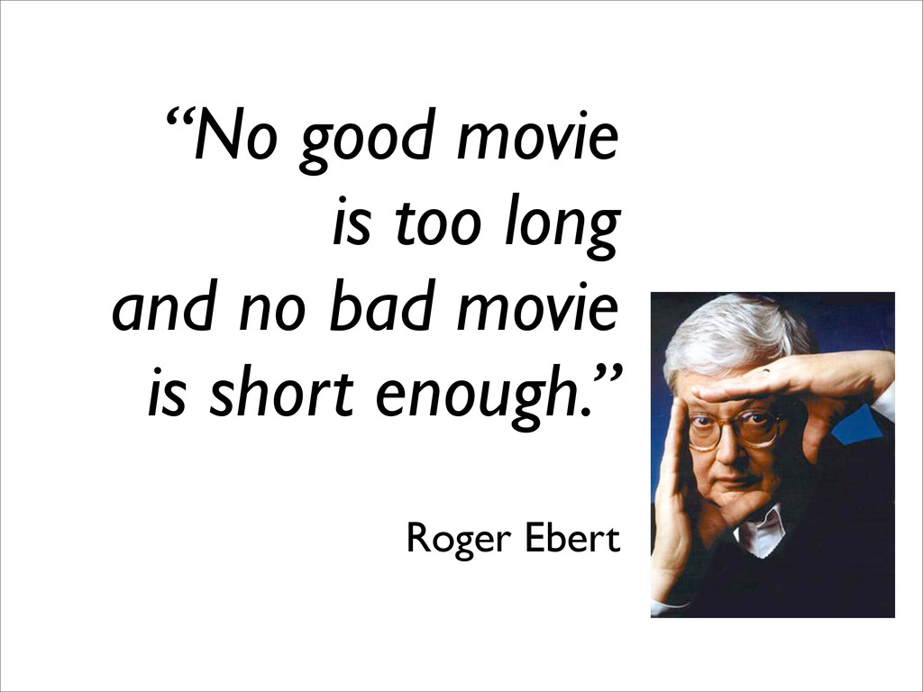"""""""No good movie is too long and no bad movie is ..."""