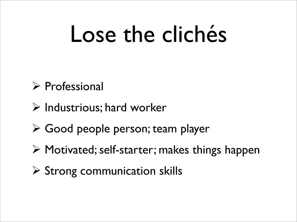 Lose the clichés  Professional  Industrious; ...