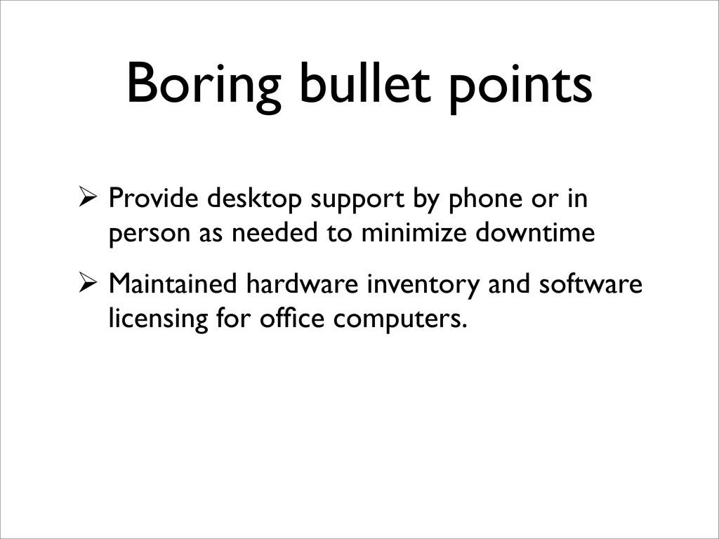 Boring bullet points  Provide desktop support ...