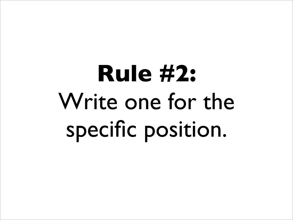 Rule #2: Write one for the specific position.