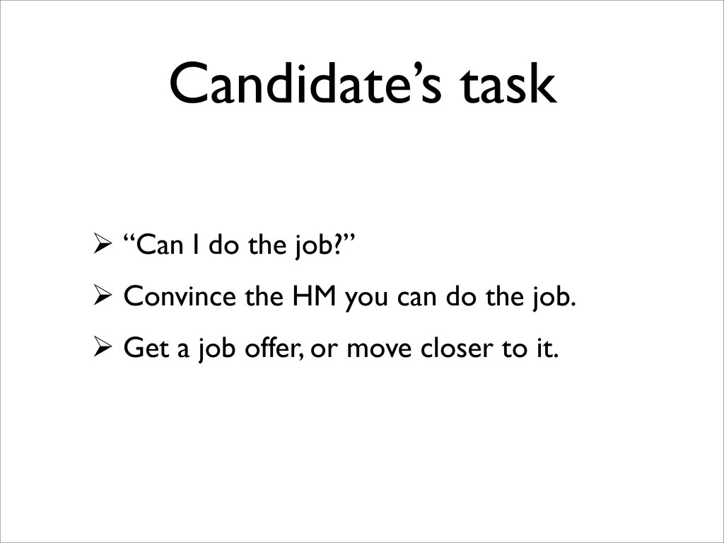"""Candidate's task  """"Can I do the job?""""  Convin..."""
