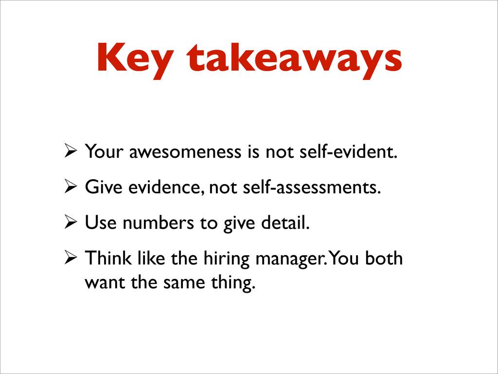 Key takeaways  Your awesomeness is not self-ev...