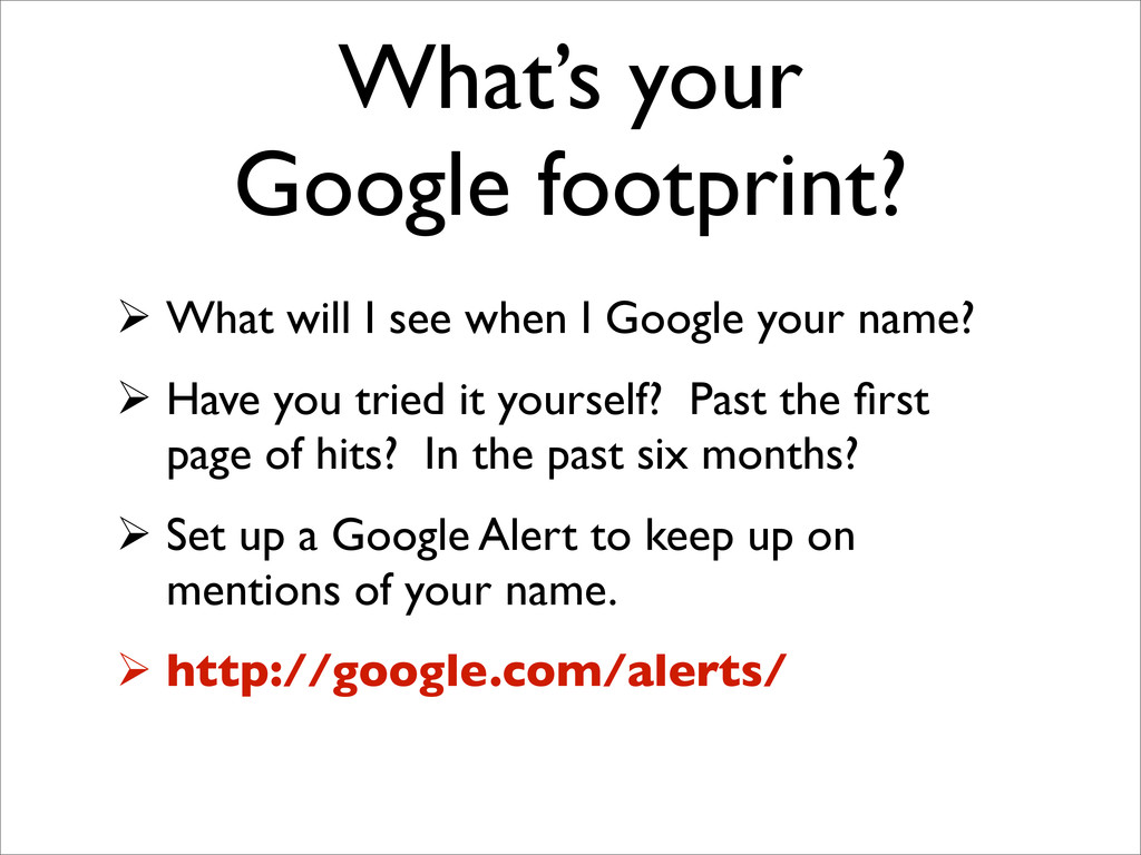 What's your Google footprint?  What will I see...