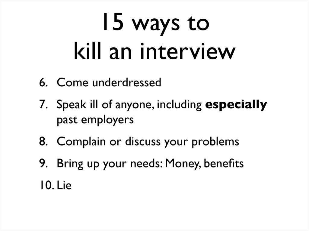 15 ways to kill an interview 6. Come underdress...