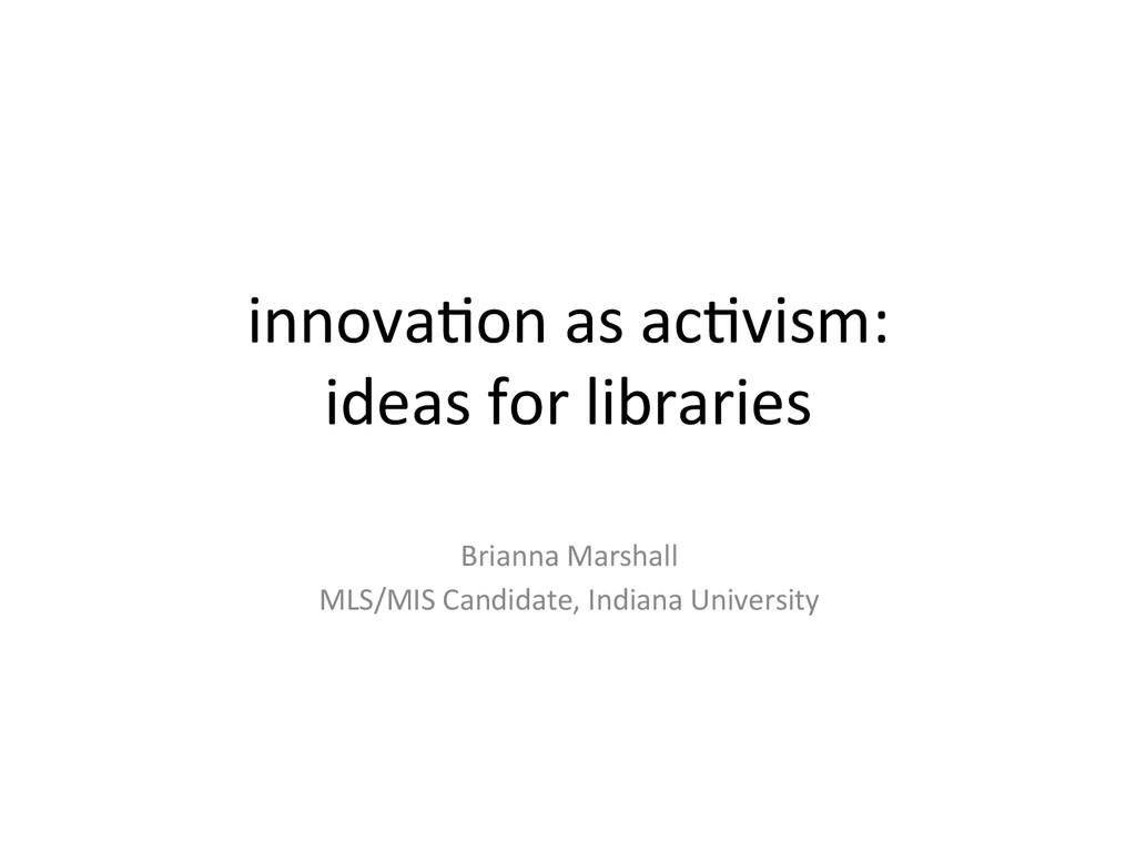 innova&on as ac&vism:  ideas for ...