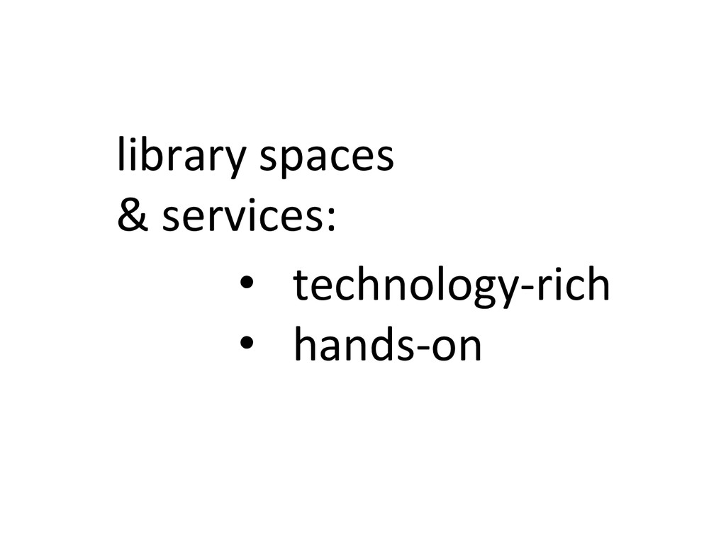 library spaces  & services:   •...