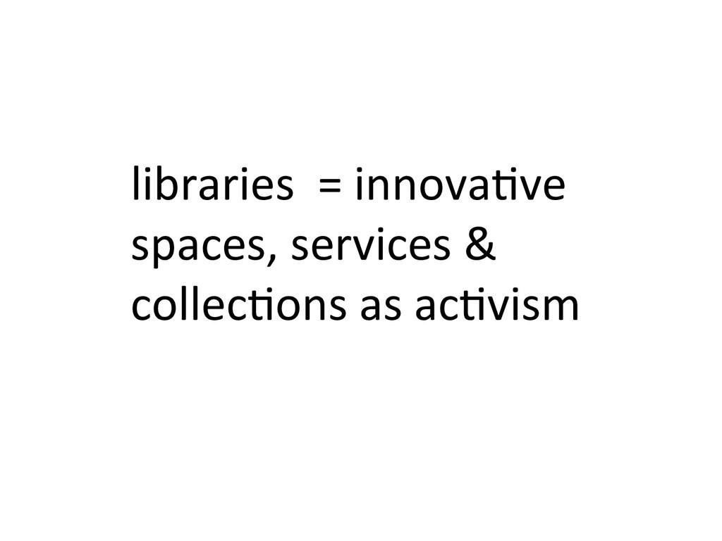 libraries  = innova&ve  spaces, ...