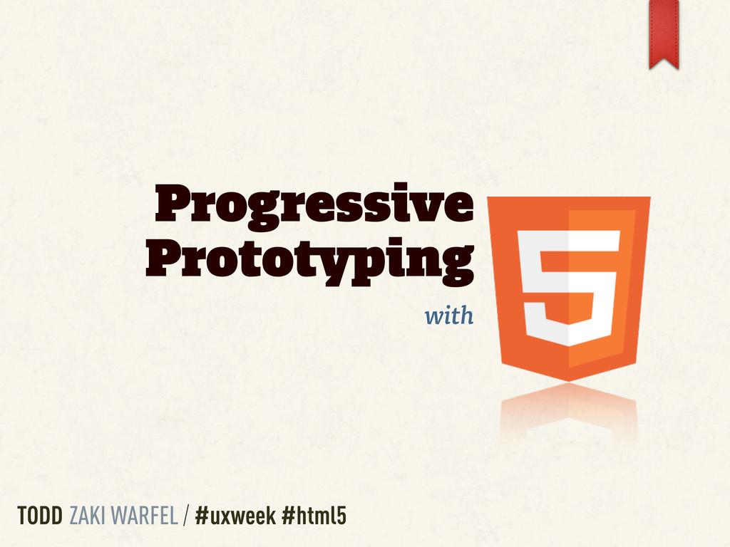 Progressive Prototyping with TODD ZAKI WARFEL /...