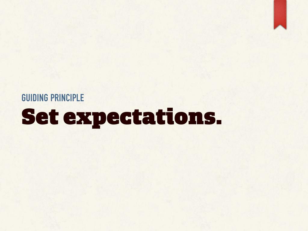 GUIDING PRINCIPLE Set expectations.