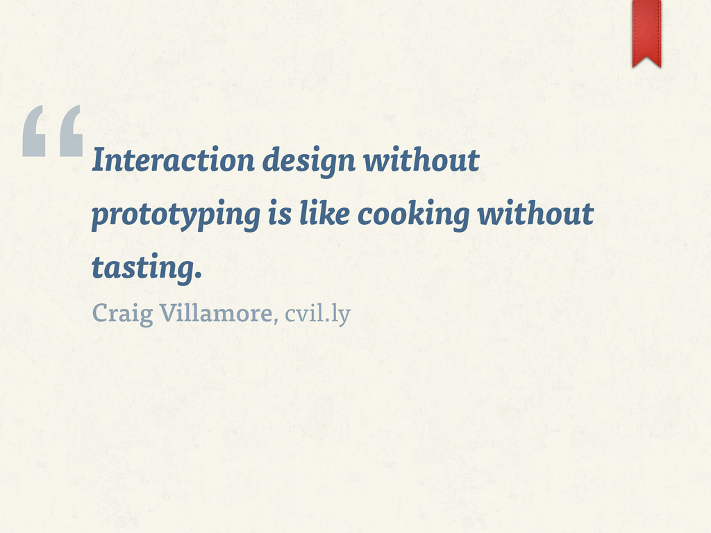 Interaction design without prototyping is like ...
