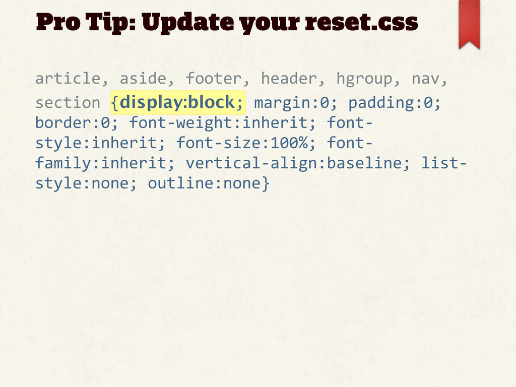 Pro Tip: Update your reset.css article, asid...