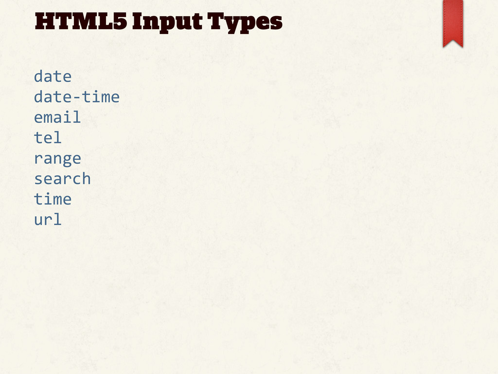 HTML5 Input Types date date-‐time email tel ra...