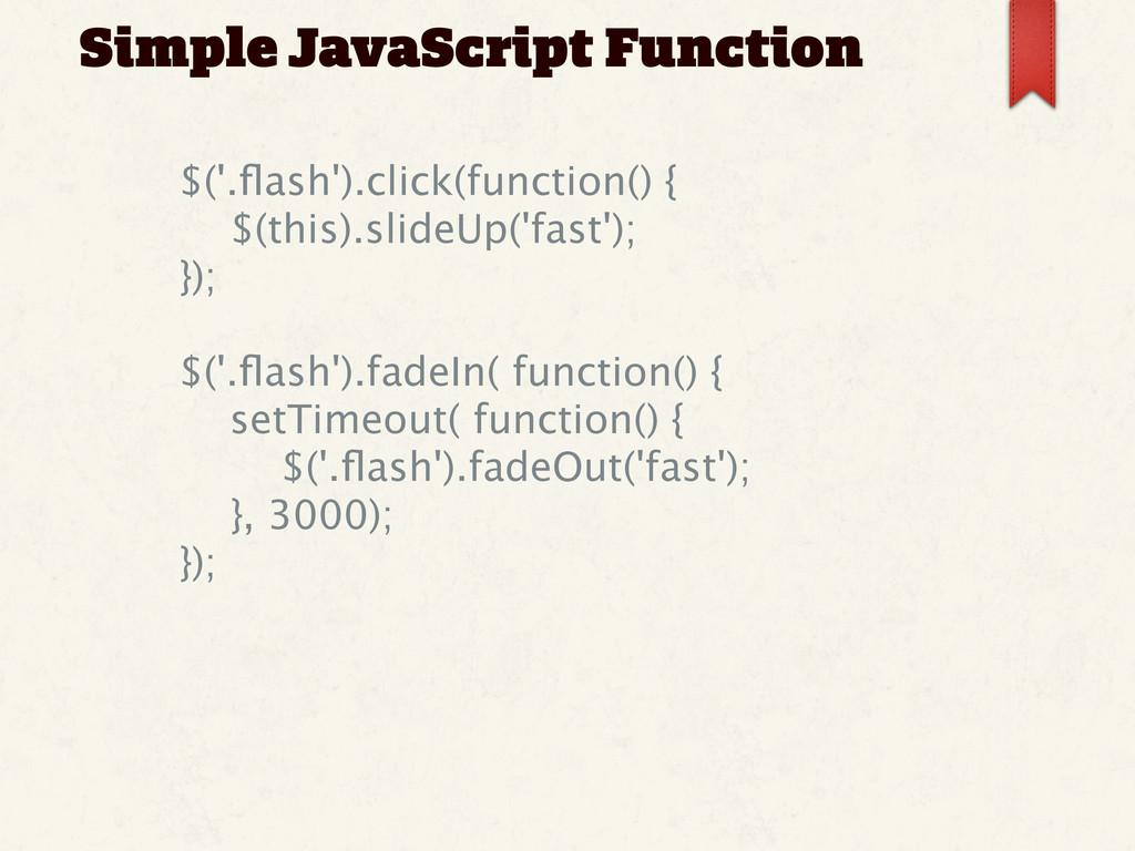 Simple JavaScript Function   $('.flash').click...