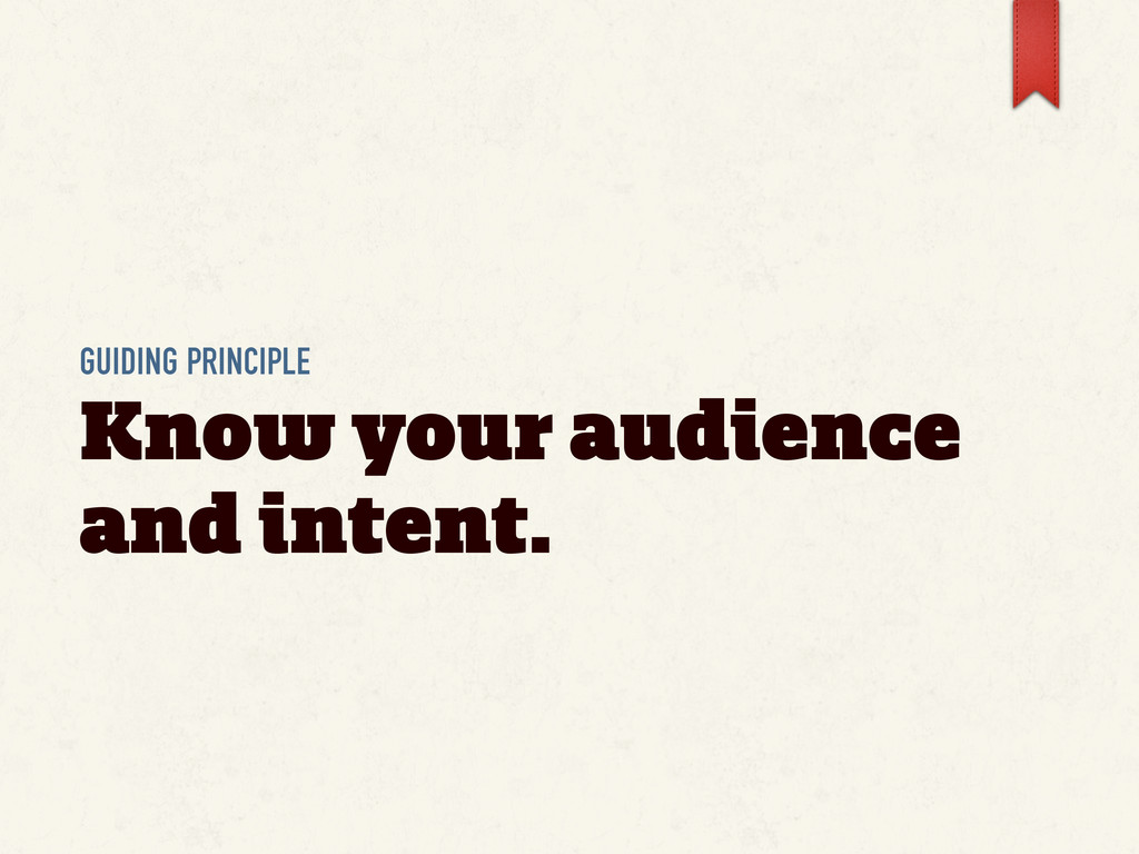 GUIDING PRINCIPLE Know your audience and intent.