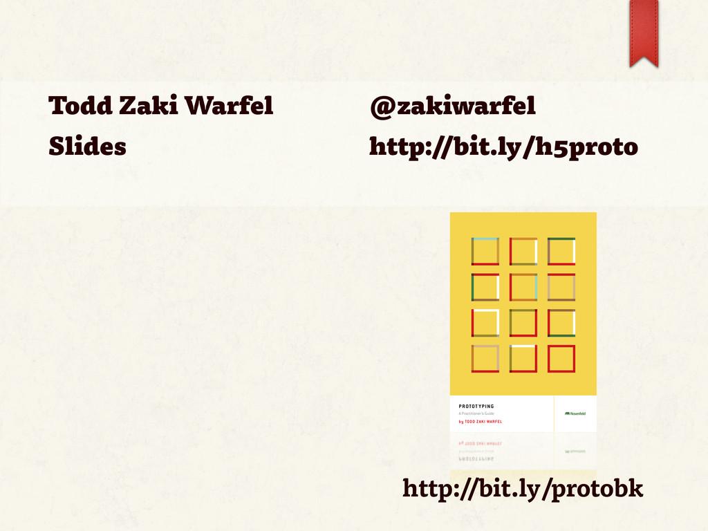 Todd Zaki Warfel Slides @zakiwarfel http://bit....