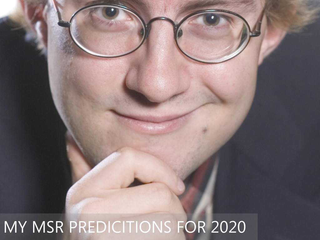 My MSR predictions for 2020 • More + different ...