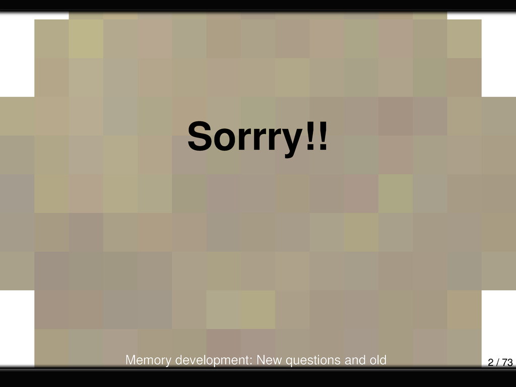 Sorrry!! Memory development: New questions and ...