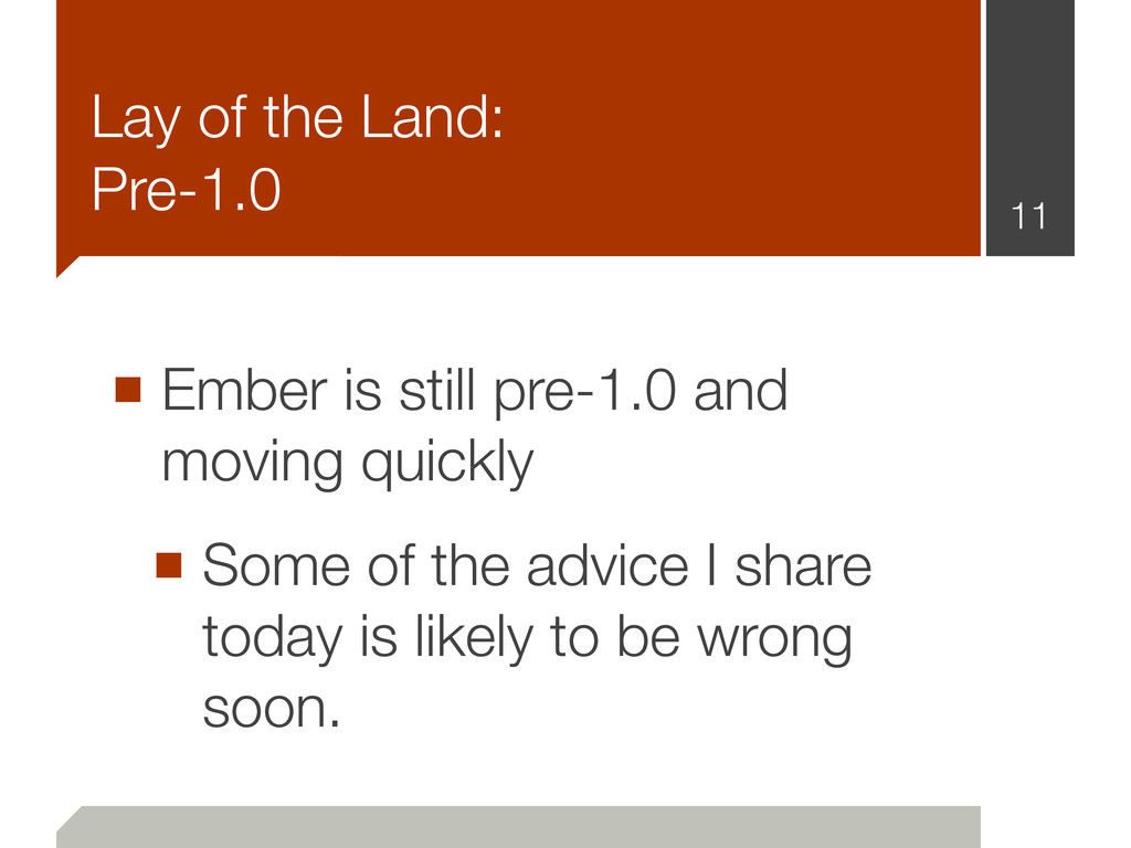 ■ Ember is still pre-1.0 and moving quickly ■ S...