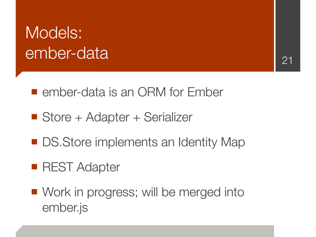 ■ ember-data is an ORM for Ember ■ Store + Adap...