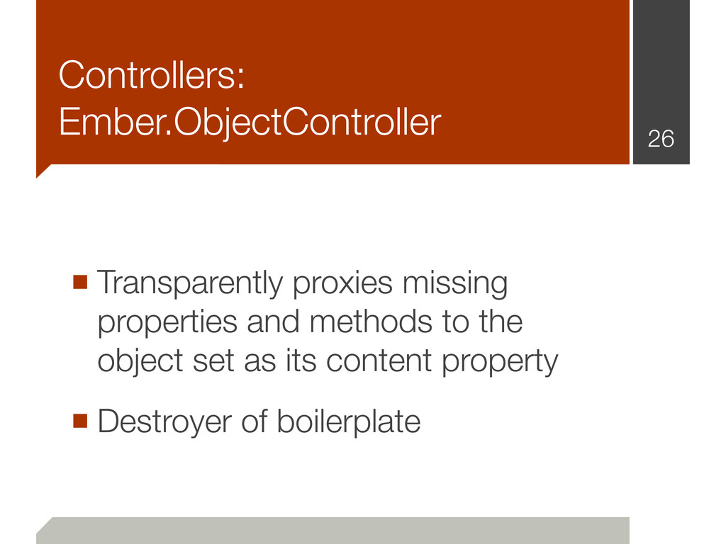 Controllers: Ember.ObjectController ■ Transpare...