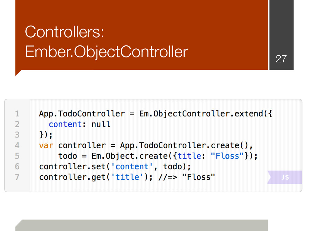 Controllers: Ember.ObjectController 27