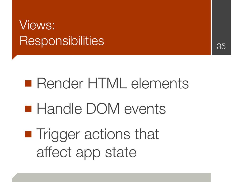 Views: Responsibilities ■ Render HTML elements ...