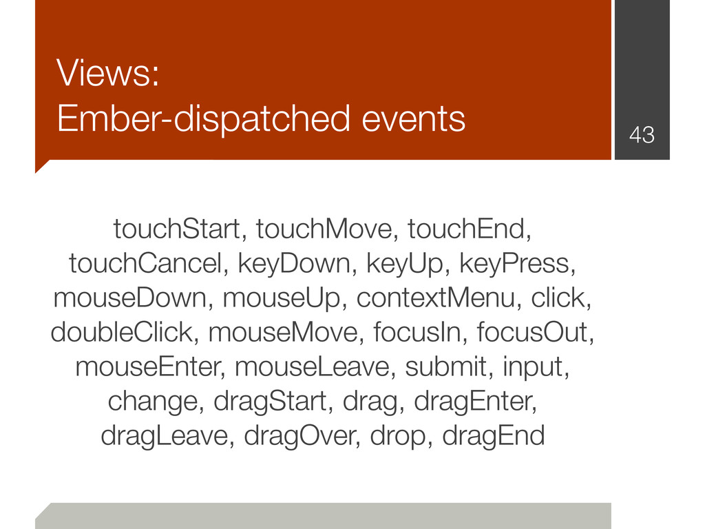 Views: Ember-dispatched events 43 touchStart, t...