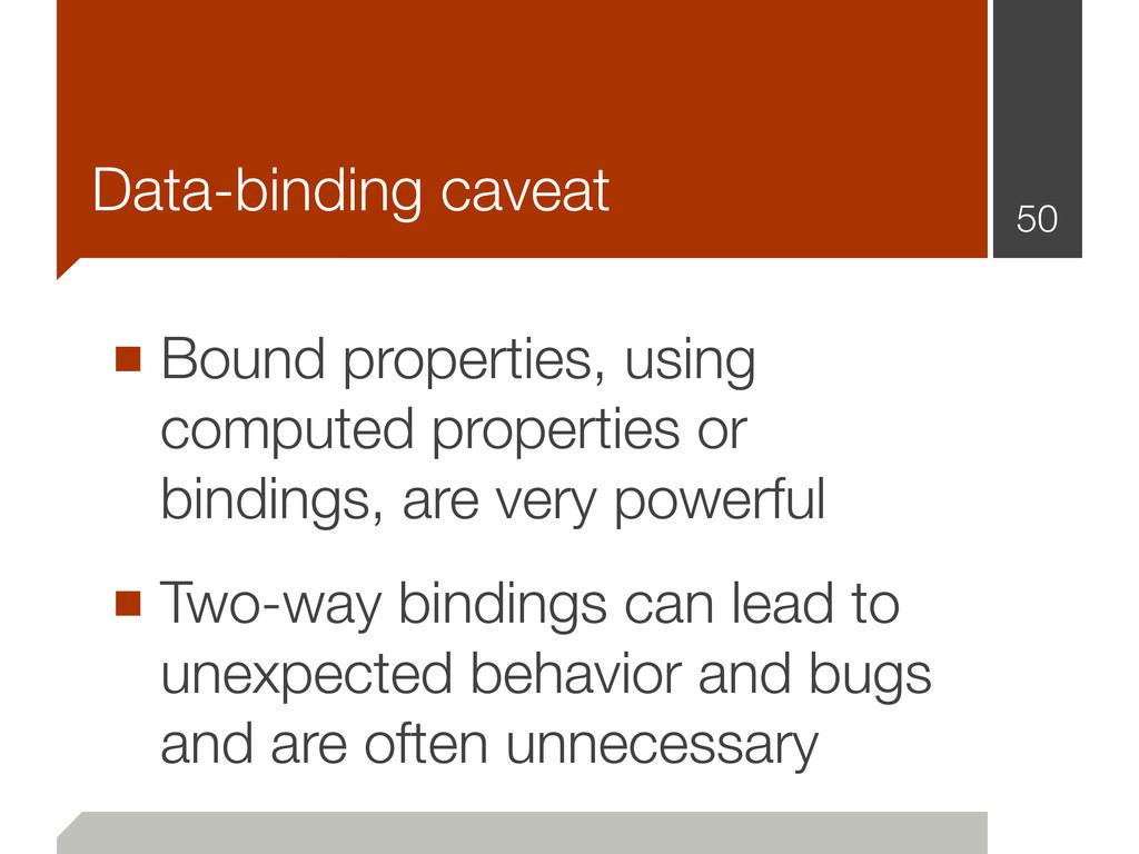 Data-binding caveat ■ Bound properties, using c...