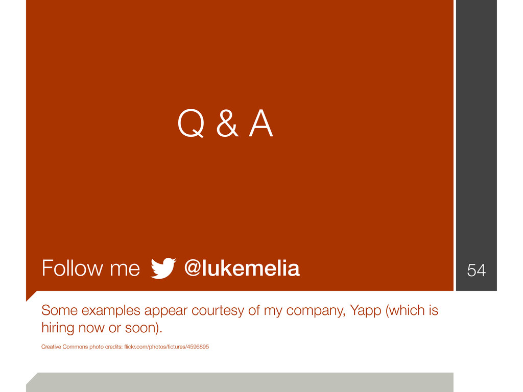 Q & A Follow me @lukemelia Some examples appear...
