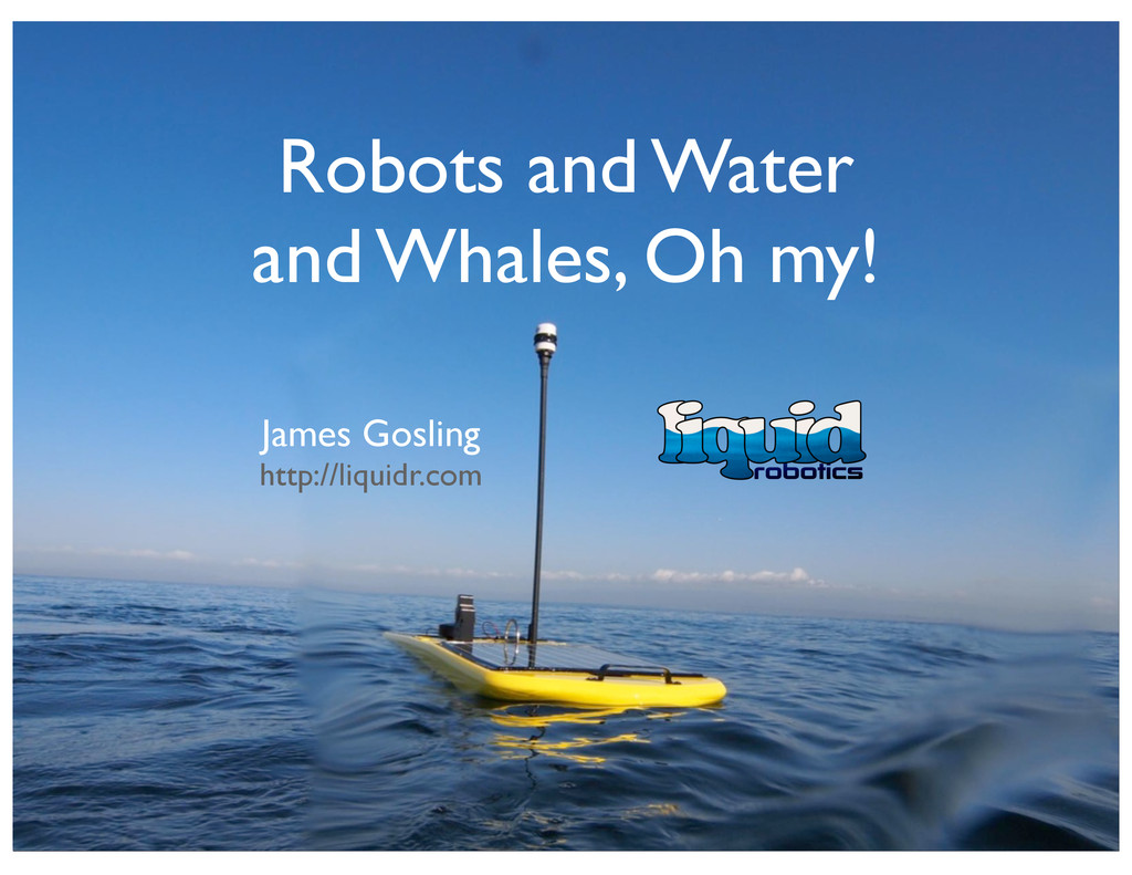Robots and Water and Whales, Oh my! James Gosli...