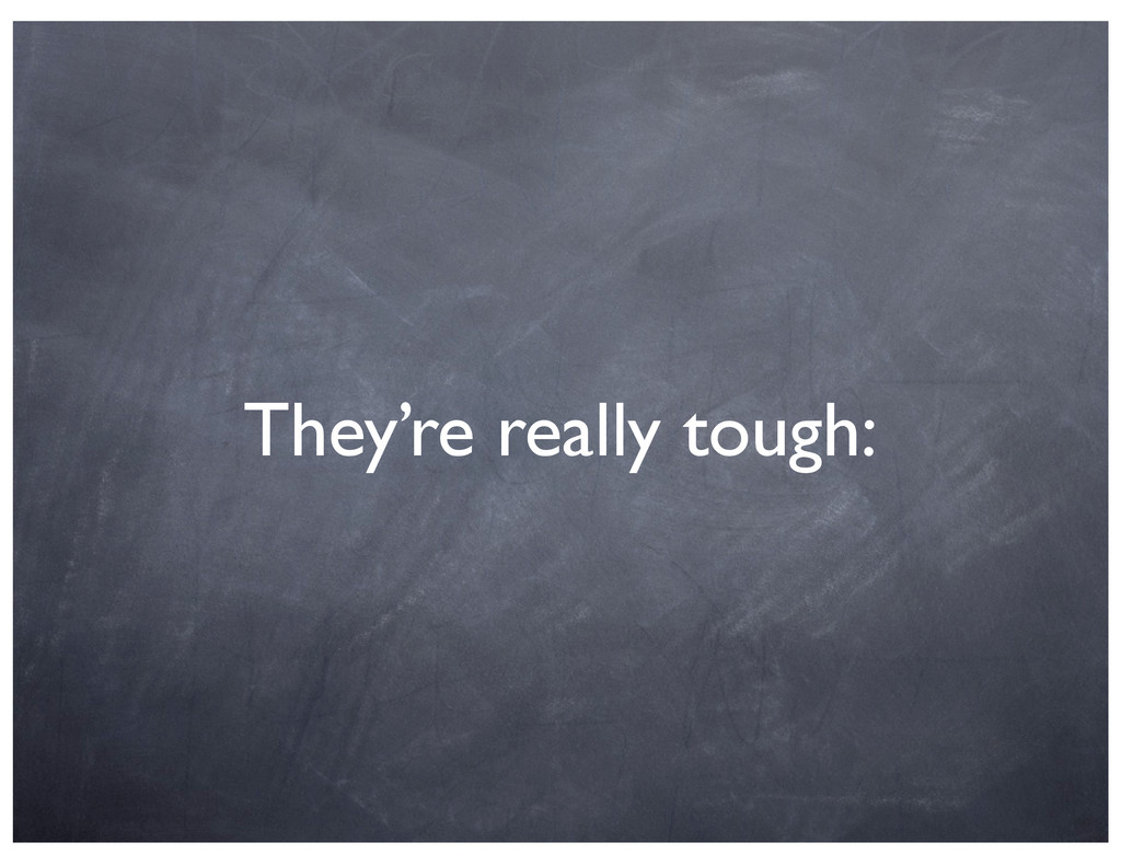 They're really tough: