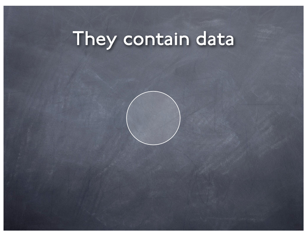 They contain data