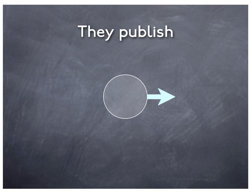 They publish