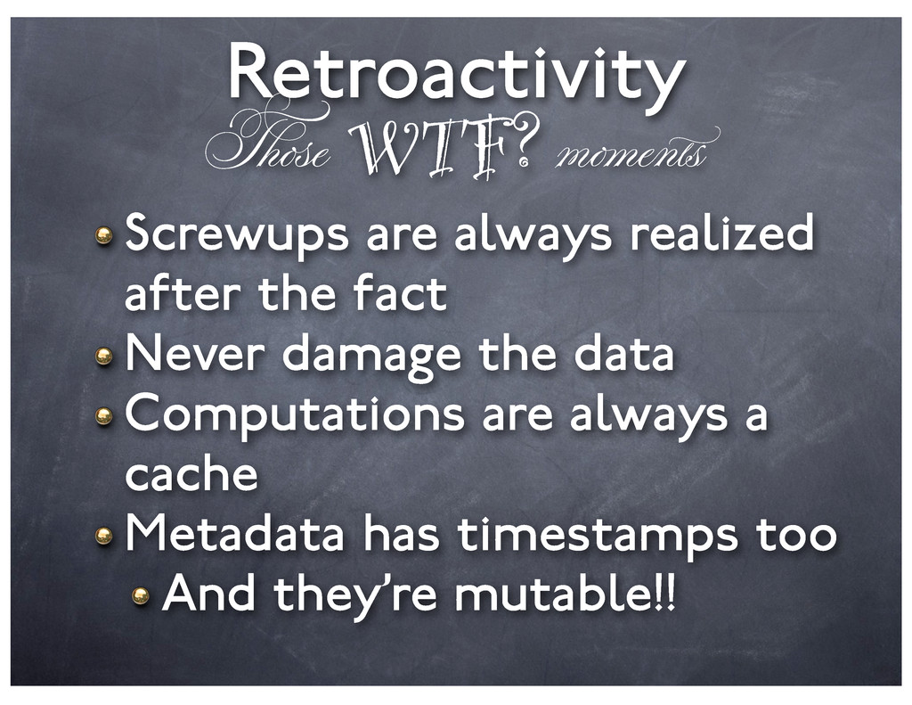 Retroactivity WTF? Screwups are always realized...