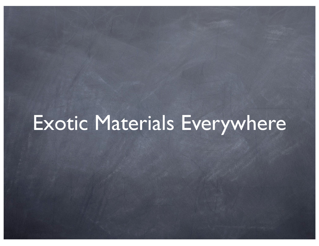Exotic Materials Everywhere