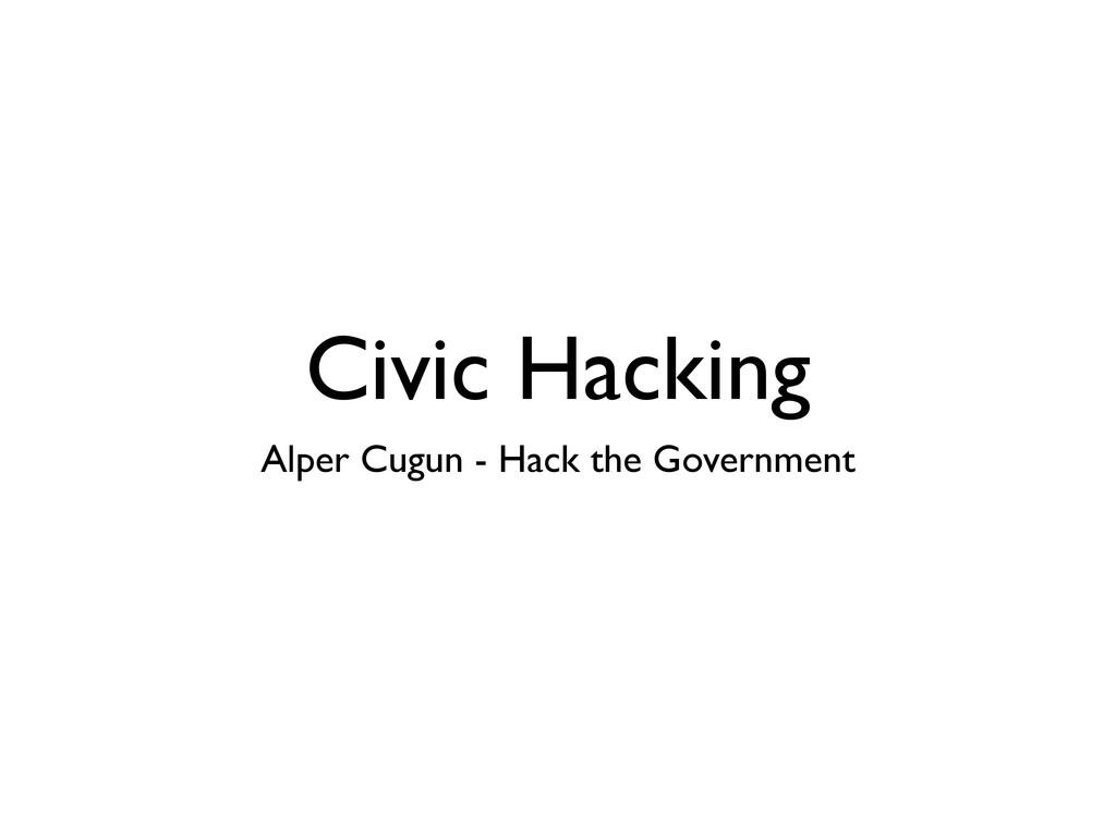 Civic Hacking Alper Cugun - Hack the Government