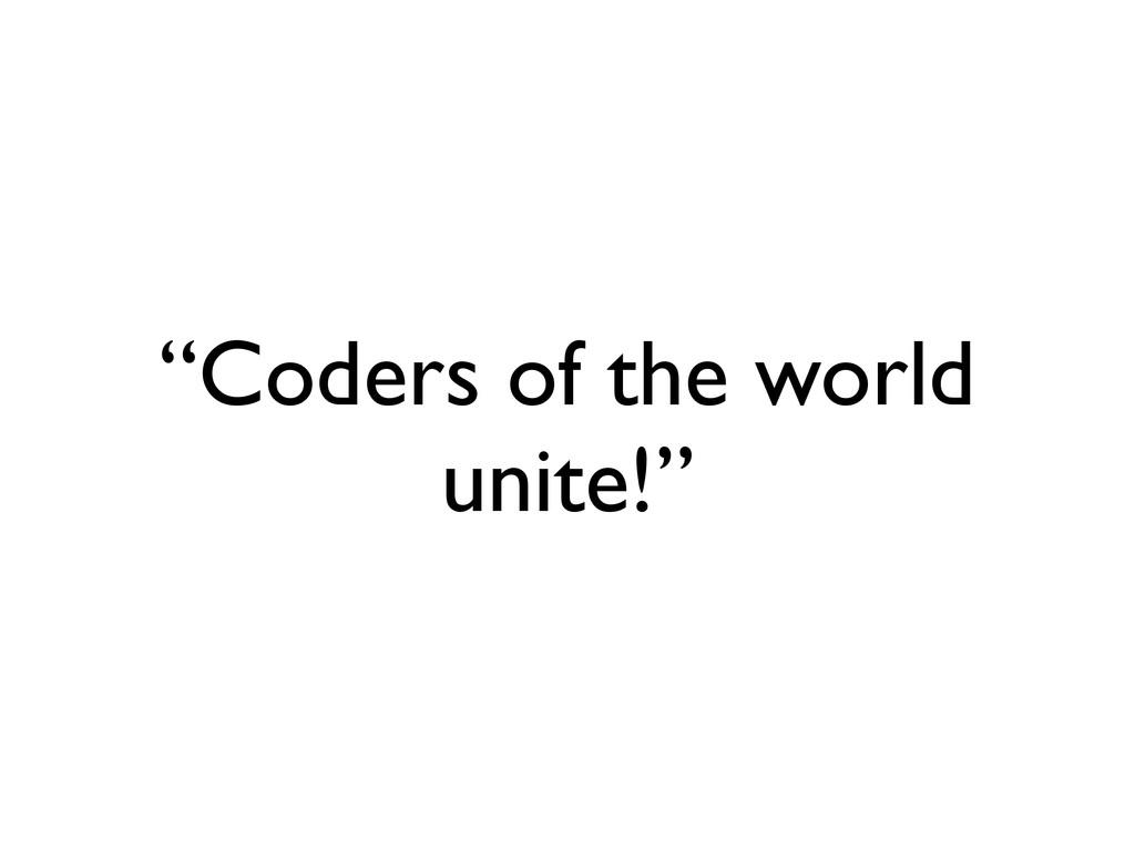 """Coders of the world unite!"""