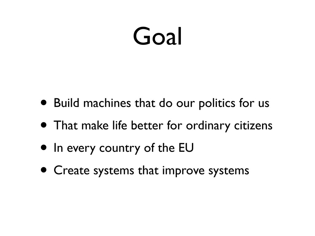 Goal • Build machines that do our politics for ...