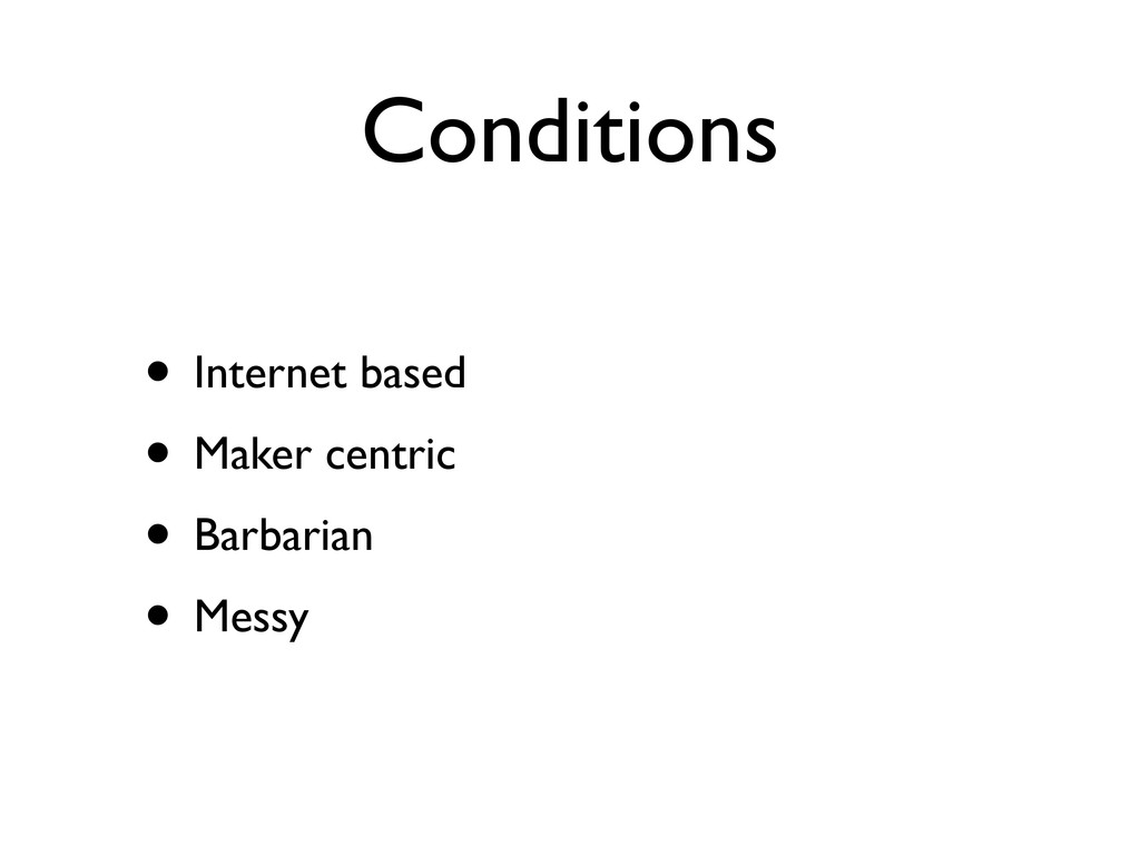 Conditions • Internet based • Maker centric • B...