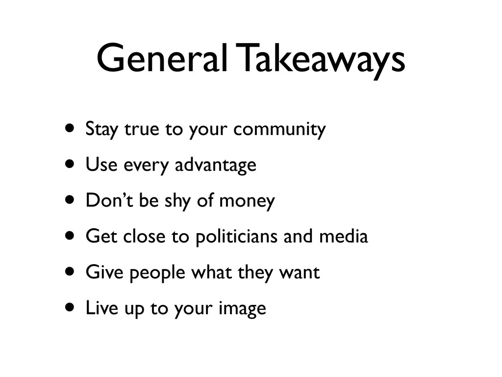 General Takeaways • Stay true to your community...
