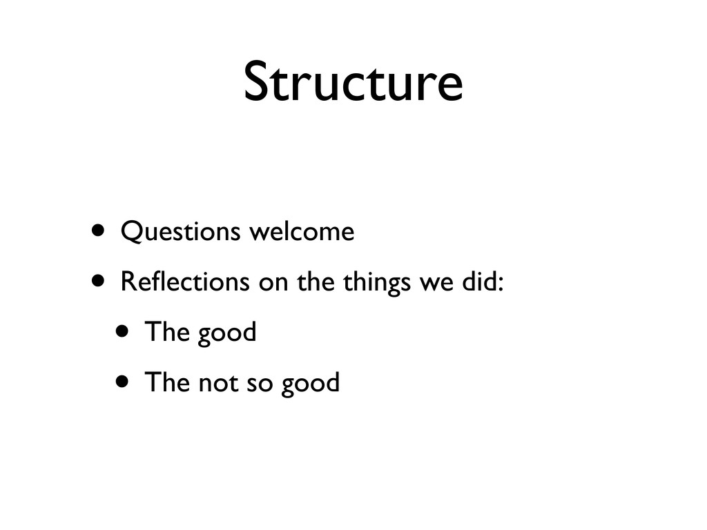Structure • Questions welcome • Reflections on t...