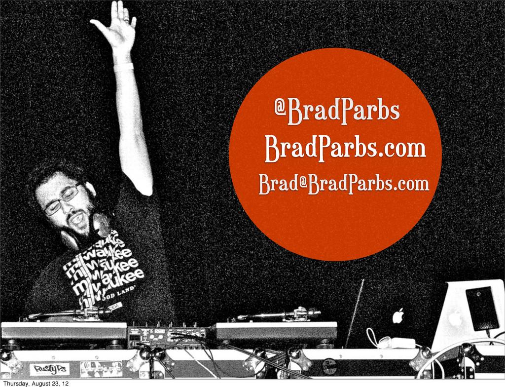 @BradParbs BradParbs.com Brad@BradParbs.com Thu...