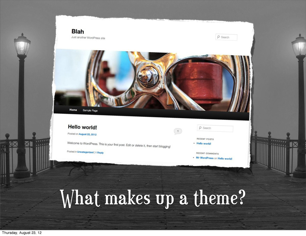 What makes up a theme? Thursday, August 23, 12