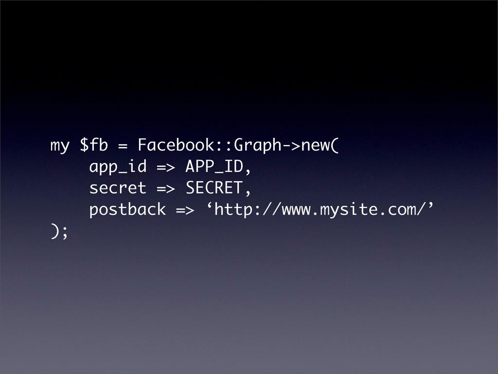 my $fb = Facebook::Graph->new( app_id => APP_ID...