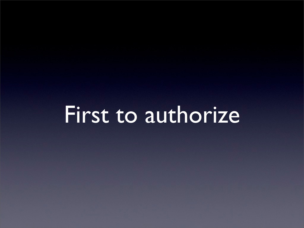 First to authorize