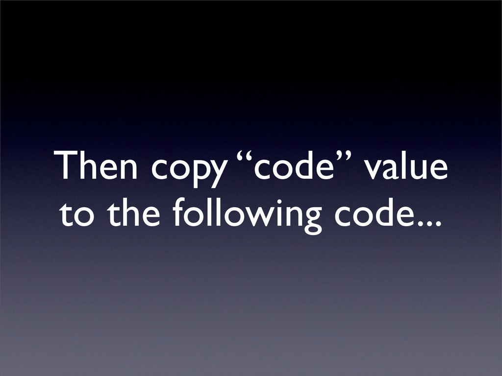 """Then copy """"code"""" value to the following code..."""